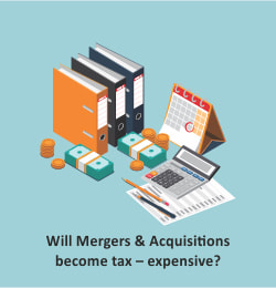 Will Merger & Acquisitions become tax - expensive?